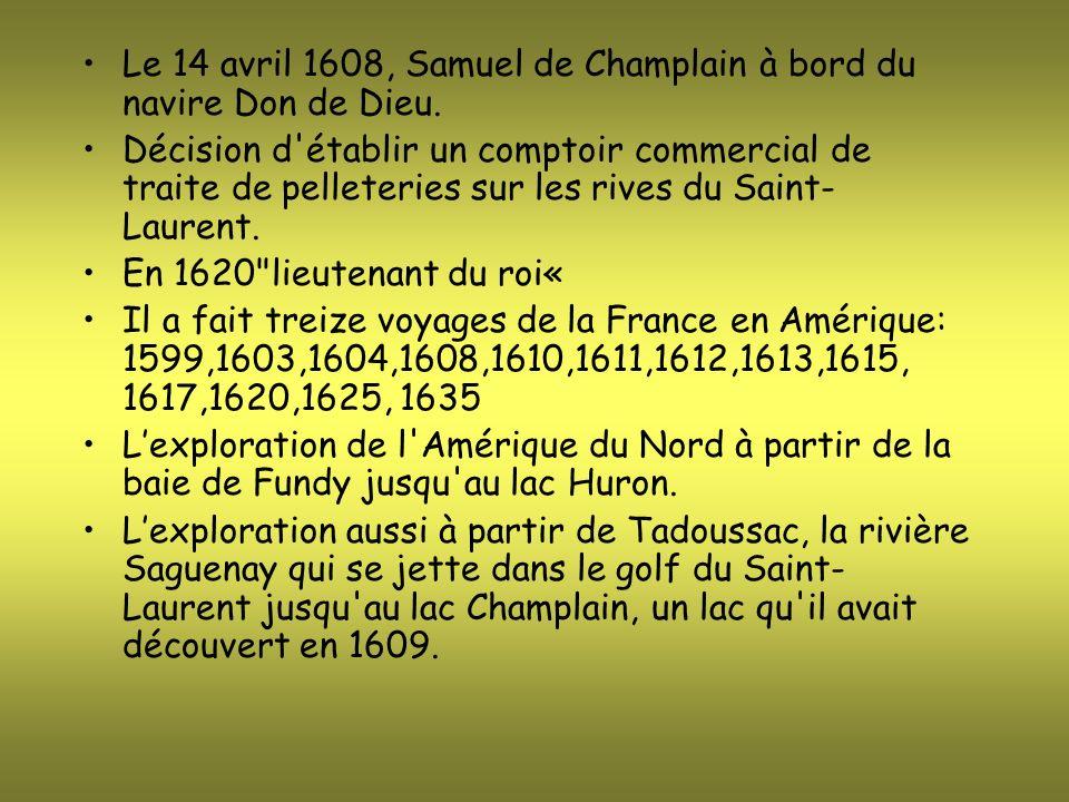 Le 14 avril 1608, Samuel de Champlain à bord du navire Don de Dieu. Décision d'établir un comptoir commercial de traite de pelleteries sur les rives d