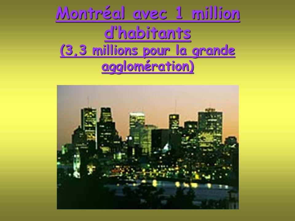 Montréal avec 1 million dhabitants (3,3 millions pour la grande agglomération)
