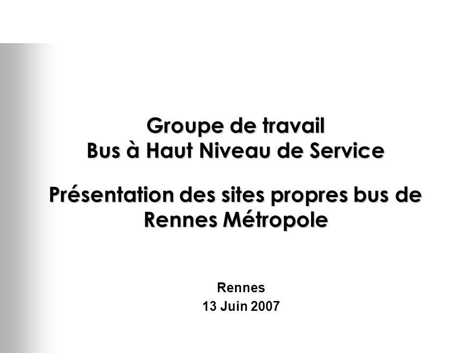 Groupe de travail Bus à Haut Niveau de Service Présentation des sites propres bus de Rennes Métropole Rennes 13 Juin 2007