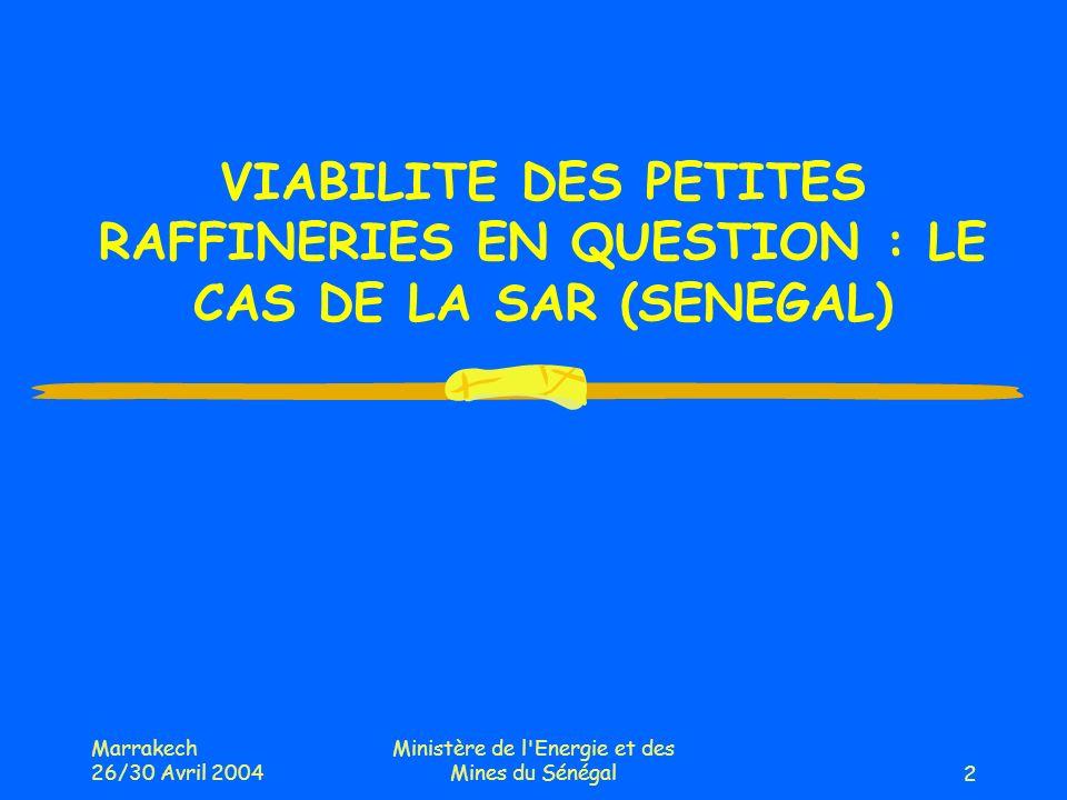 Marrakech 26/30 Avril 2004 Ministère de l'Energie et des Mines du Sénégal2 VIABILITE DES PETITES RAFFINERIES EN QUESTION : LE CAS DE LA SAR (SENEGAL)