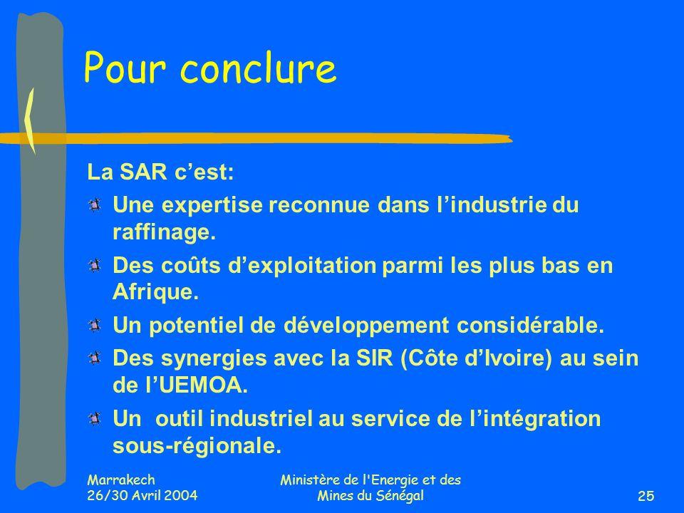 Marrakech 26/30 Avril 2004 Ministère de l Energie et des Mines du Sénégal25 Pour conclure La SAR cest: Une expertise reconnue dans lindustrie du raffinage.
