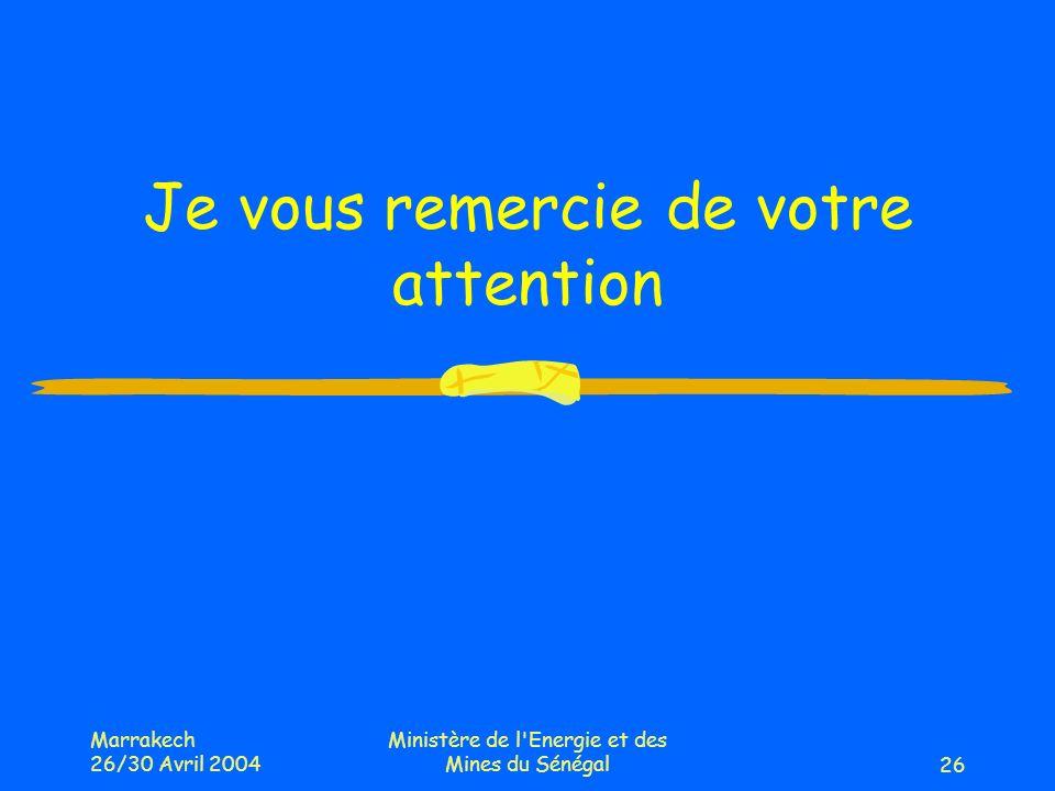 Marrakech 26/30 Avril 2004 Ministère de l Energie et des Mines du Sénégal26 Je vous remercie de votre attention