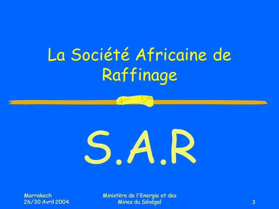 Marrakech 26/30 Avril 2004 Ministère de l Energie et des Mines du Sénégal3 La Société Africaine de Raffinage S.A.R