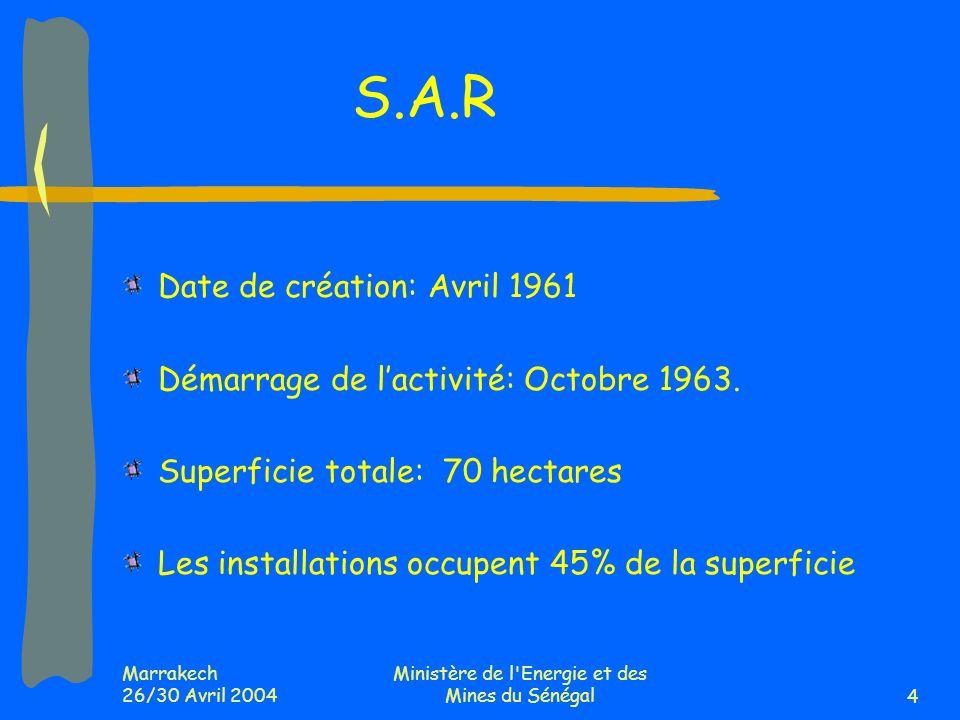 Marrakech 26/30 Avril 2004 Ministère de l'Energie et des Mines du Sénégal4 S.A.R Date de création: Avril 1961 Démarrage de lactivité: Octobre 1963. Su