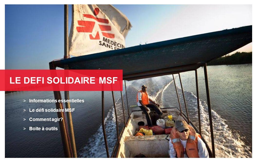 LE DEFI SOLIDAIRE MSF > Informations essentielles > Le défi solidaire MSF > Comment agir? > Boîte à outils > Informations essentielles > Le défi solid