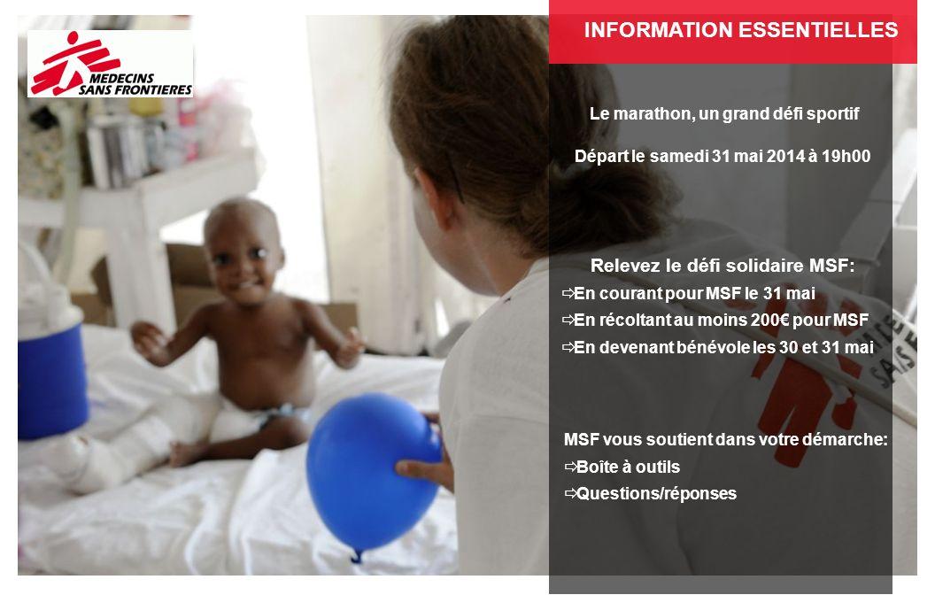 INFORMATION ESSENTIELLES Le marathon, un grand défi sportif Départ le samedi 31 mai 2014 à 19h00 Relevez le défi solidaire MSF: En courant pour MSF le