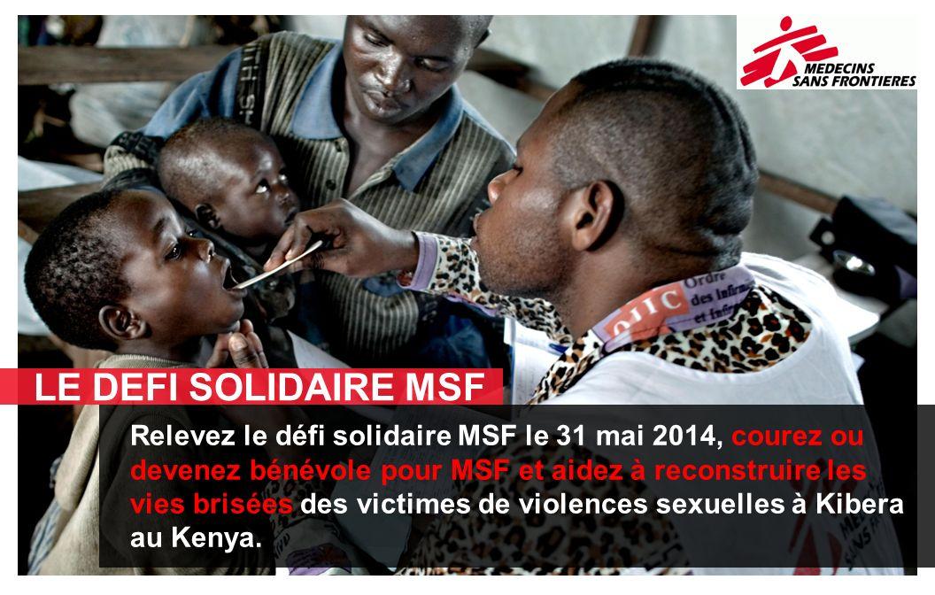LE DEFI SOLIDAIRE MSF Relevez le défi solidaire MSF le 31 mai 2014, courez ou devenez bénévole pour MSF et aidez à reconstruire les vies brisées des v