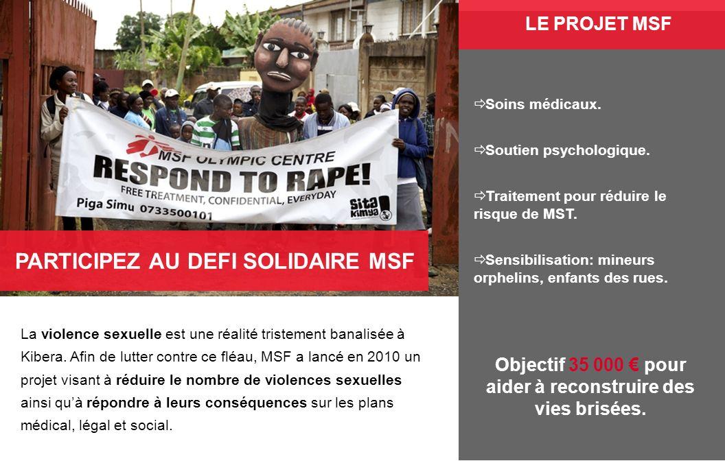 PARTICIPEZ AU DEFI SOLIDAIRE MSF La violence sexuelle est une réalité tristement banalisée à Kibera. Afin de lutter contre ce fléau, MSF a lancé en 20
