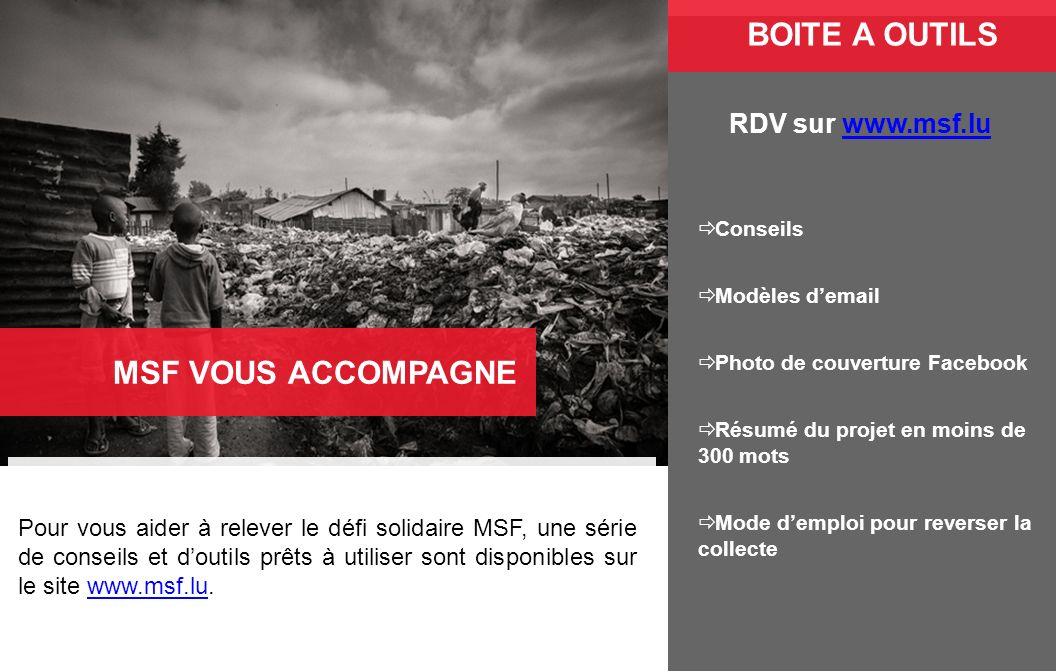 Pour vous aider à relever le défi solidaire MSF, une série de conseils et doutils prêts à utiliser sont disponibles sur le site www.msf.lu.www.msf.lu