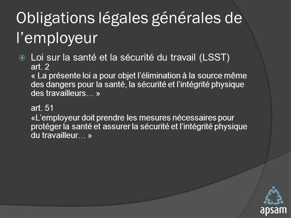 Obligations légales générales de lemployeur Loi sur la santé et la sécurité du travail (LSST) art.
