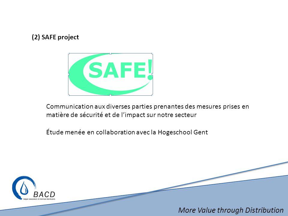 More Value through Distribution (2) SAFE project Communication aux diverses parties prenantes des mesures prises en matière de sécurité et de limpact