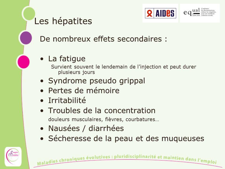 Les hépatites De nombreux effets secondaires : La fatigue Survient souvent le lendemain de linjection et peut durer plusieurs jours Syndrome pseudo gr