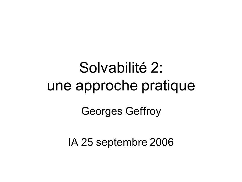 Solvabilité 2: une approche pratique Georges Geffroy IA 25 septembre 2006
