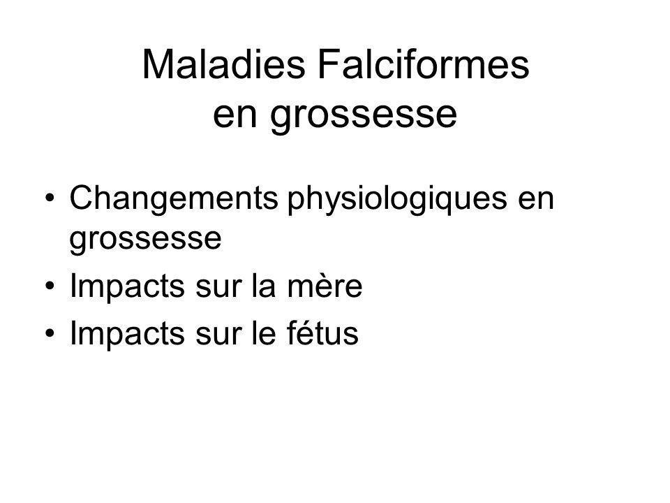 Maladies Falciformes en grossesse Changements physiologiques en grossesse Impacts sur la mère Impacts sur le fétus