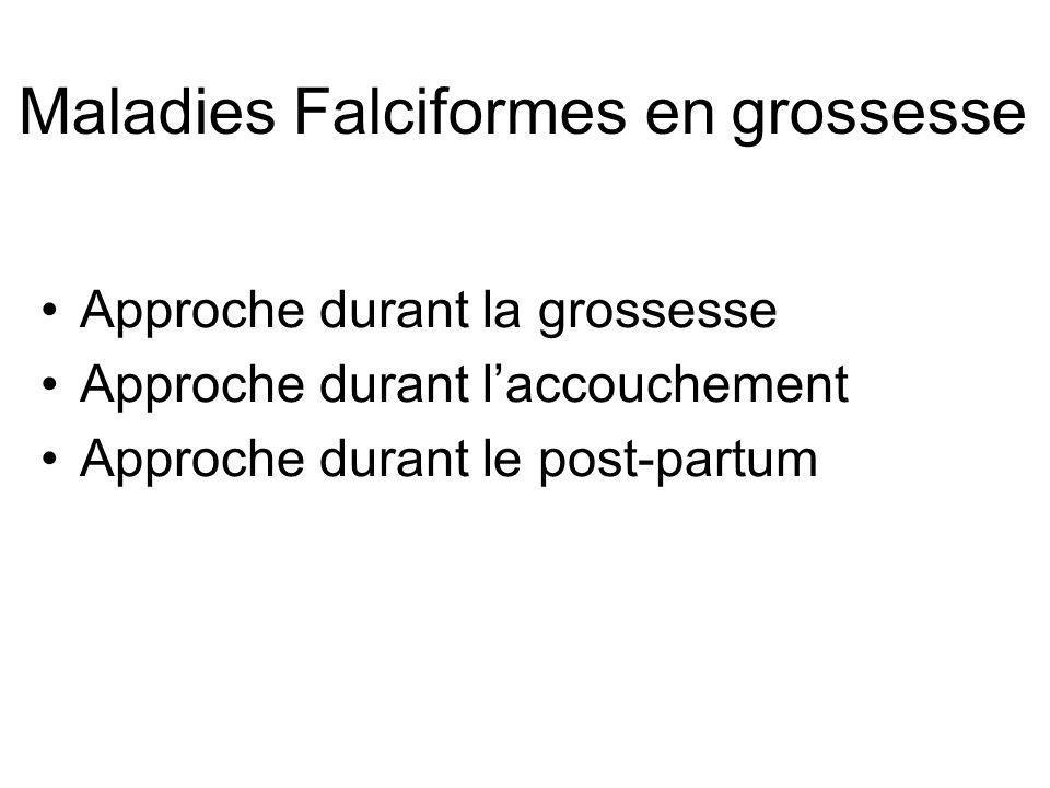 Maladies Falciformes en grossesse Approche durant la grossesse Approche durant laccouchement Approche durant le post-partum