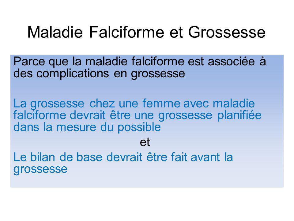 Conclusion Maladie falciforme + grossesse = GARE Nécessite suivi attentif durant la grossesse Planification des grossesses importante Éducation et Information