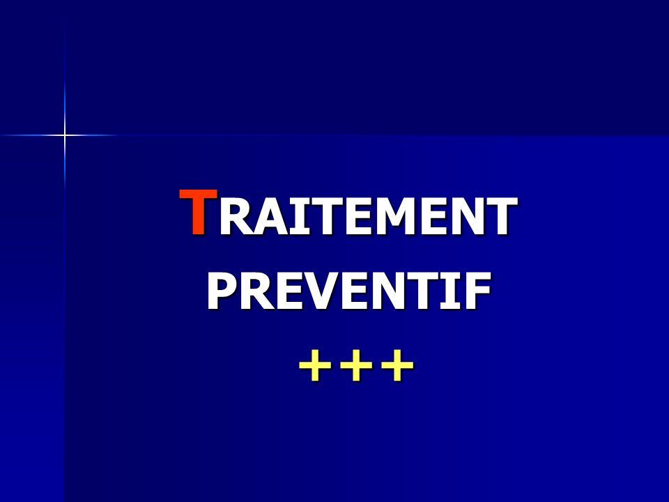 T RAITEMENT PREVENTIF +++ +++