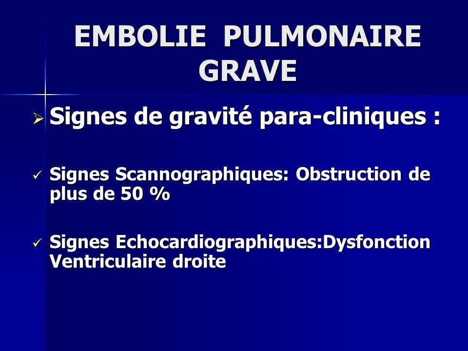 EMBOLIE PULMONAIRE GRAVE Signes de gravité para-cliniques : Signes de gravité para-cliniques : Signes Scannographiques: Obstruction de plus de 50 % Si