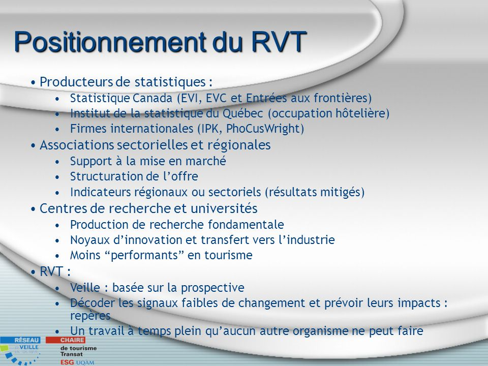 Positionnement du RVT Producteurs de statistiques : Statistique Canada (EVI, EVC et Entrées aux frontières) Institut de la statistique du Québec (occu