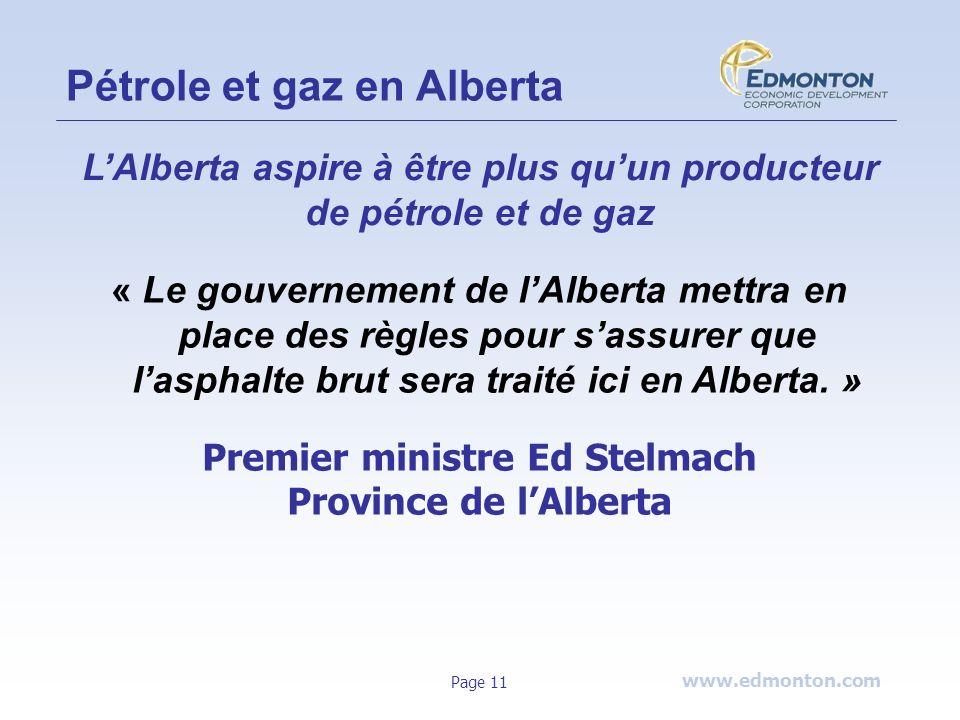 www.edmonton.com Page 11 « Le gouvernement de lAlberta mettra en place des règles pour sassurer que lasphalte brut sera traité ici en Alberta. » Premi