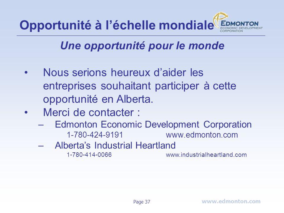 www.edmonton.com Page 37 Opportunité à léchelle mondiale Une opportunité pour le monde Nous serions heureux daider les entreprises souhaitant particip