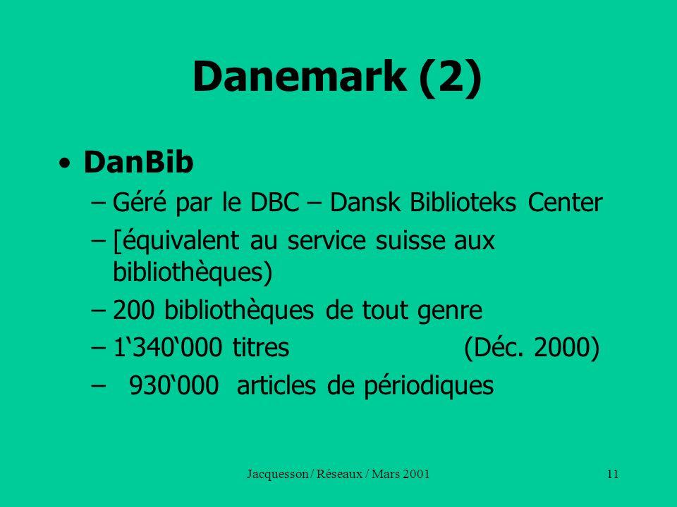 Jacquesson / Réseaux / Mars 200111 Danemark (2) DanBib –Géré par le DBC – Dansk Biblioteks Center –[équivalent au service suisse aux bibliothèques) –2