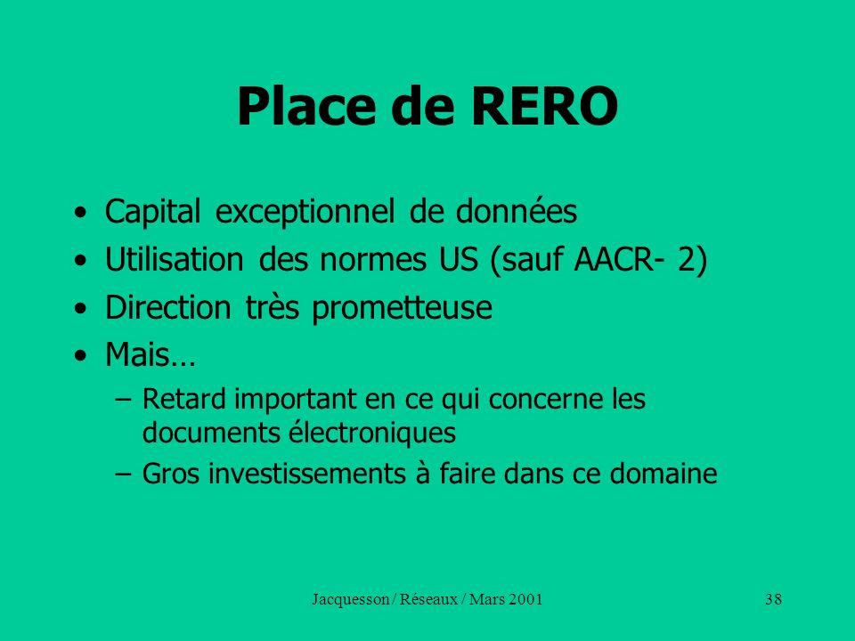 Jacquesson / Réseaux / Mars 200138 Place de RERO Capital exceptionnel de données Utilisation des normes US (sauf AACR- 2) Direction très prometteuse M