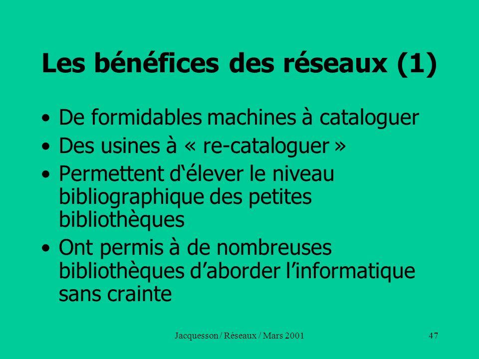 Jacquesson / Réseaux / Mars 200147 Les bénéfices des réseaux (1) De formidables machines à cataloguer Des usines à « re-cataloguer » Permettent déleve