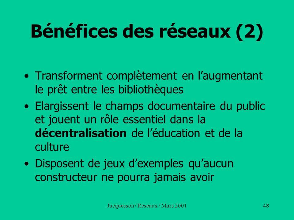 Jacquesson / Réseaux / Mars 200148 Bénéfices des réseaux (2) Transforment complètement en laugmentant le prêt entre les bibliothèques Elargissent le c