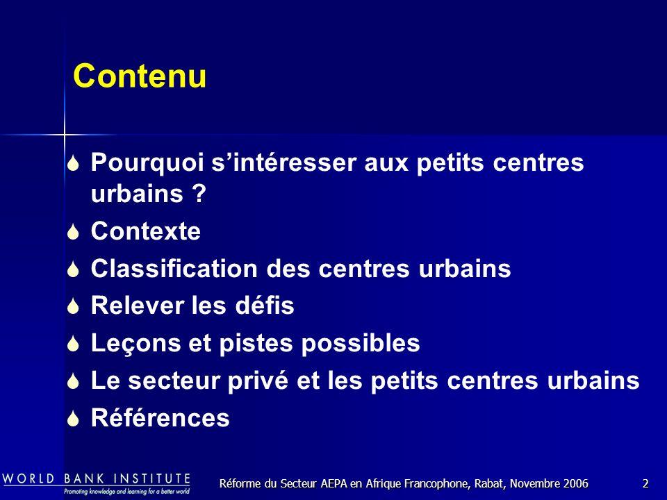 Réforme du Secteur AEPA en Afrique Francophone, Rabat, Novembre 20062 Contenu Pourquoi sintéresser aux petits centres urbains .