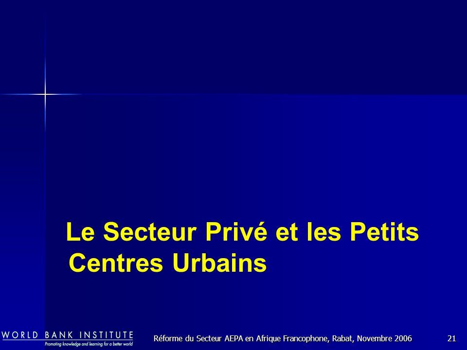Réforme du Secteur AEPA en Afrique Francophone, Rabat, Novembre 200621 Le Secteur Privé et les Petits Centres Urbains