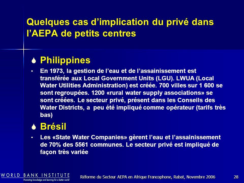 Réforme du Secteur AEPA en Afrique Francophone, Rabat, Novembre 200628 Quelques cas dimplication du privé dans lAEPA de petits centres Philippines En 1973, la gestion de leau et de lassainissement est transférée aux Local Government Units (LGU).