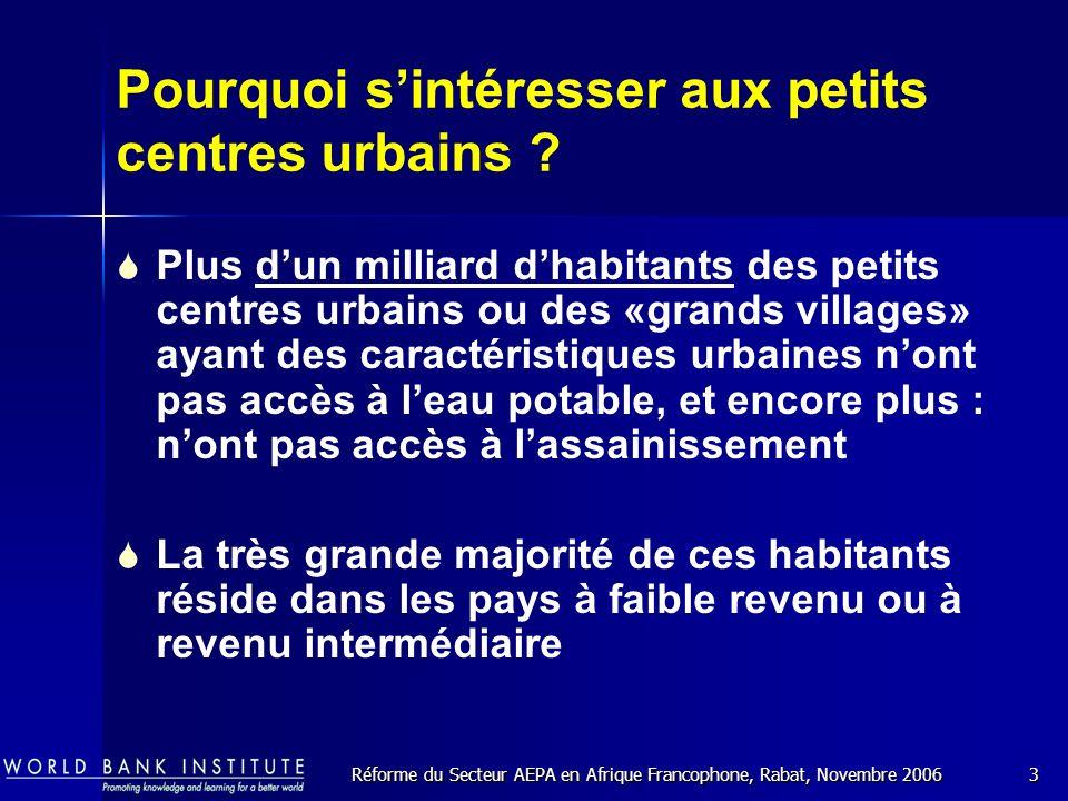 Réforme du Secteur AEPA en Afrique Francophone, Rabat, Novembre 20063 Pourquoi sintéresser aux petits centres urbains .