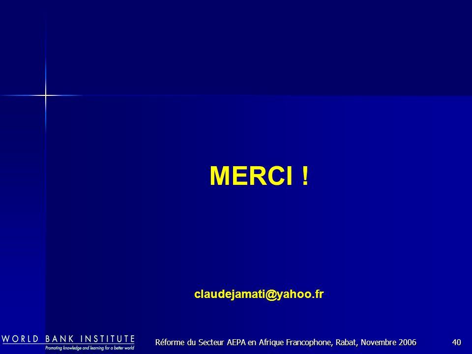 Réforme du Secteur AEPA en Afrique Francophone, Rabat, Novembre 200640 MERCI .