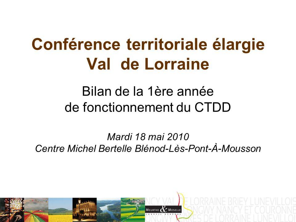Conférence territoriale élargie Val de Lorraine Bilan de la 1ère année de fonctionnement du CTDD Mardi 18 mai 2010 Centre Michel Bertelle Blénod-Lès-Pont-À-Mousson