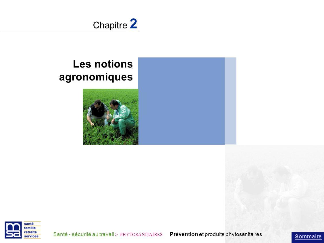 Sommaire Les notions agronomiques Chapitre 2 Santé - sécurité au travail > PHYTOSANITAIRES Prévention et produits phytosanitaires