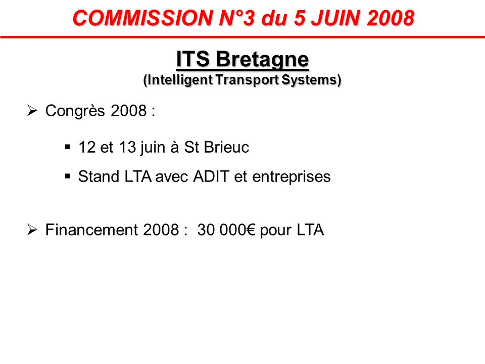 COMMISSION N°3 du 5 JUIN 2008 Congrès 2008 : 12 et 13 juin à St Brieuc Stand LTA avec ADIT et entreprises ITS Bretagne (Intelligent Transport Systems)