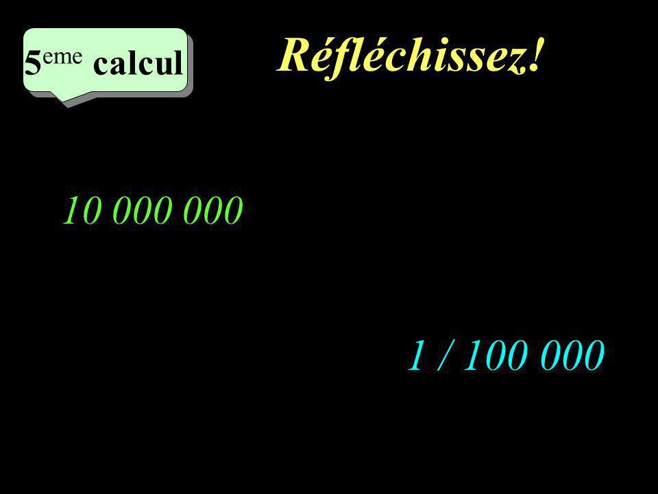 Ecrivez! 4 eme calcul 4 eme calcul 4 eme calcul 100 000 000 1 / 10 000