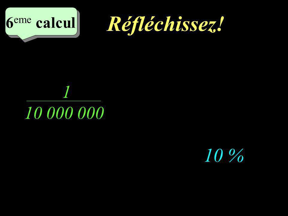 Ecrivez! 5 eme calcul 5 eme calcul 5 eme calcul 1 / 100 000 10 000 000