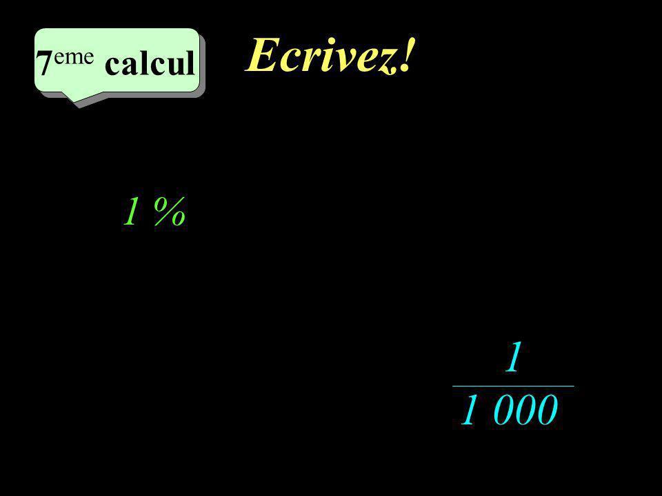Réfléchissez! 7 eme calcul 7 eme calcul 7 eme calcul 1 1 000 1 %