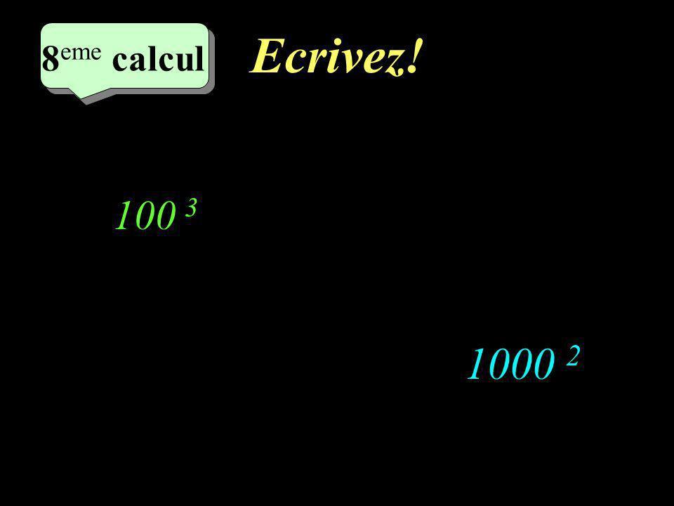Réfléchissez! 8 eme calcul 8 eme calcul 8 eme calcul 1000 2 100 3