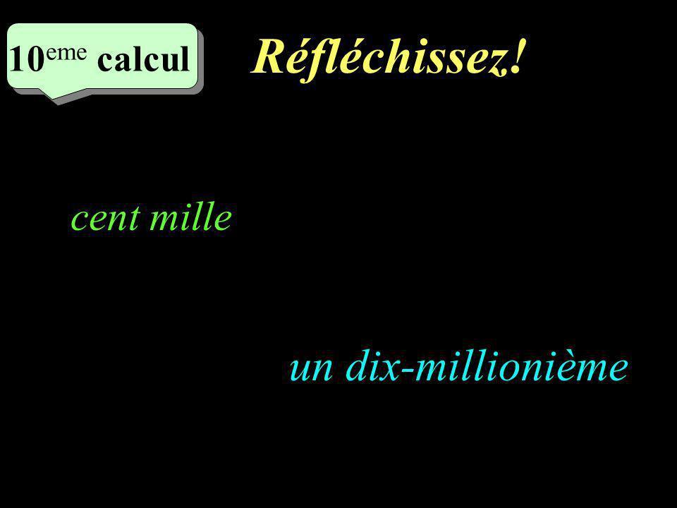 Ecrivez! 9 eme calcul 9 eme calcul 9 eme calcul dix millions un cent millième