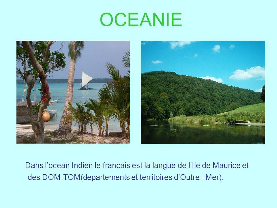 OCEANIE Dans locean Indien le francais est la langue de lIle de Maurice et des DOM-TOM(departements et territoires dOutre –Mer).
