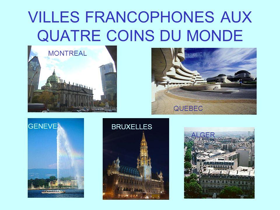 VILLES FRANCOPHONES AUX QUATRE COINS DU MONDE MONTREAL GENEVE QUEBEC ALGER BRUXELLES