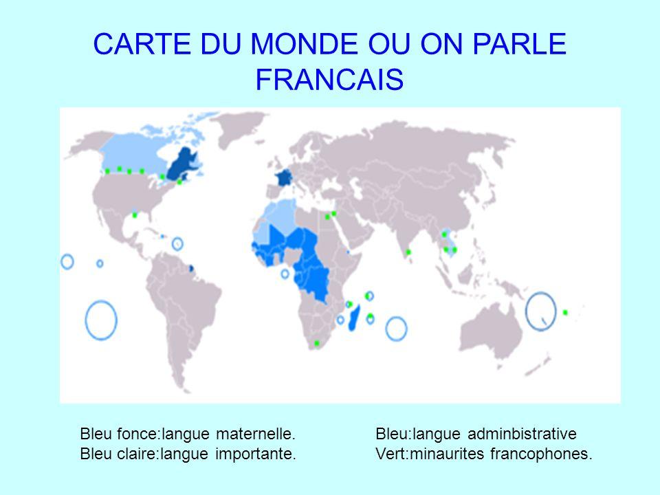 LA LANGUE FRANCAISE CARTE DU MONDE OU ON PARLE FRANCAIS Bleu fonce:langue maternelle. Bleu:langue adminbistrative Bleu claire:langue importante. Vert: