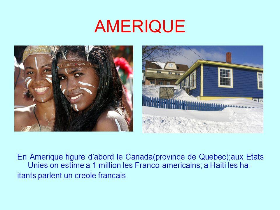 AMERIQUE En Amerique figure dabord le Canada(province de Quebec);aux Etats Unies on estime a 1 million les Franco-americains; a Haiti les ha- itants p