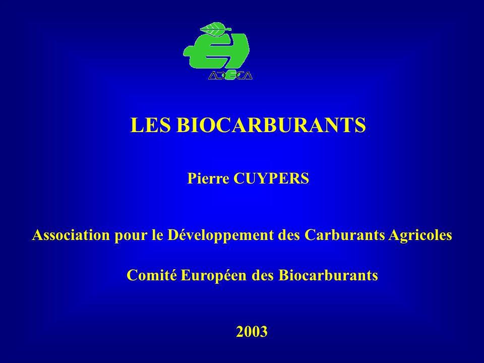 Pierre CUYPERS LES BIOCARBURANTS Association pour le Développement des Carburants Agricoles Comité Européen des Biocarburants 2003