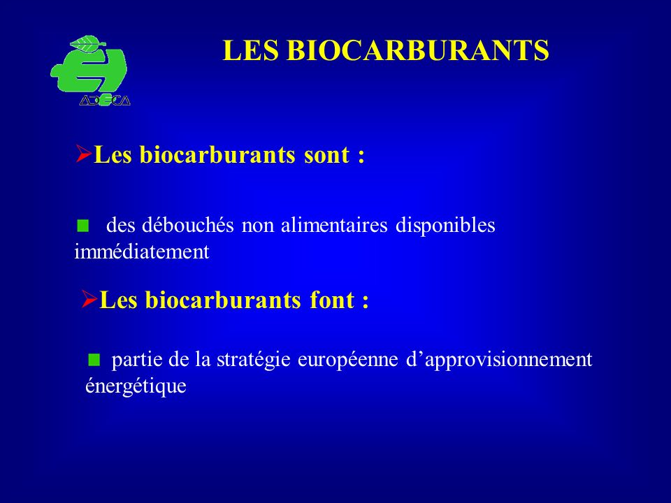 LES BIOCARBURANTS des débouchés non alimentaires disponibles immédiatement Les biocarburants sont : Les biocarburants font : partie de la stratégie eu