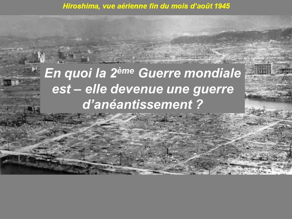 Hiroshima, vue aérienne fin du mois daoût 1945 En quoi la 2 ème Guerre mondiale est – elle devenue une guerre danéantissement ?