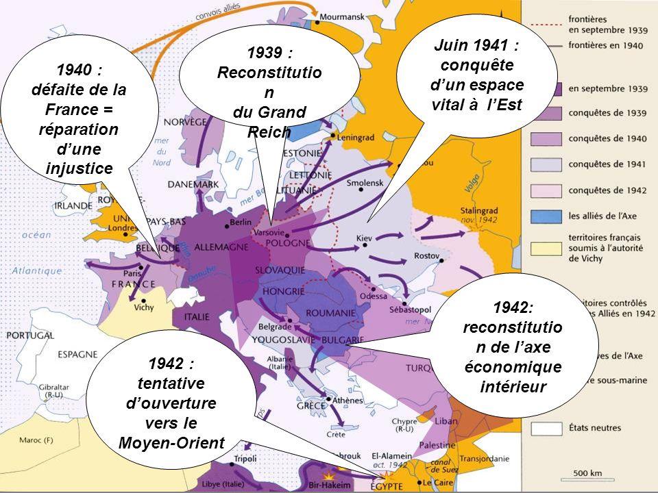 Juin 1941 : conquête dun espace vital à lEst 1940 : défaite de la France = réparation dune injustice 1939 : Reconstitutio n du Grand Reich 1942: recon